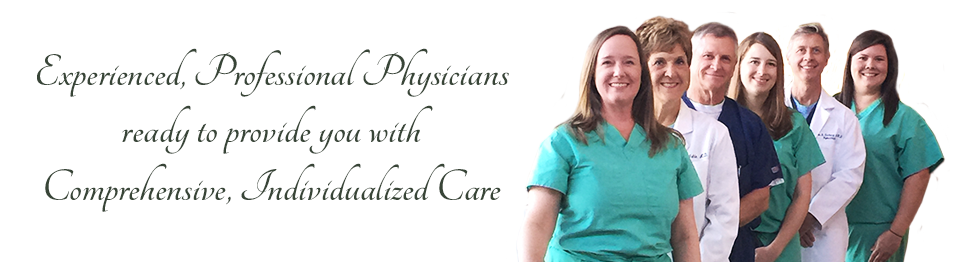 Experienced, Professional Physicians ready to provide you with Comprehensive, Individualized Care